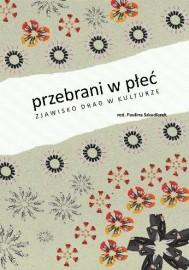 Przebrani w płeć. Zjawisko DRAG w kulturze red. Paulina Szkudlarek